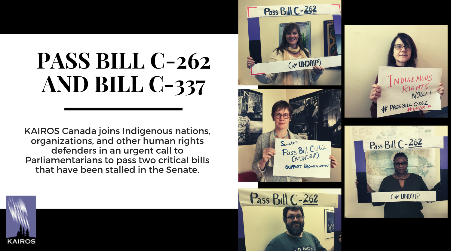 "Human Rights Bill ""Pass Bill C-262 and C-337""""KAIROS Canada joins Indigenous nations, organizations, and other human rights defenders in an urgent call to Parliamentarians to pass two critical bills that have been stalled in the Senate."""