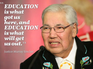"Justice Murray Sinclair ""Education is what got us here, and Education is what will get us out."""