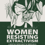 Women Resisting Extractivism Movie Night Poster